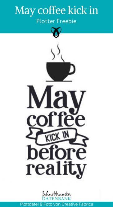 May coffee kick in before reality plotter-freebie kostenlose Plottdatei Spruch Motivation Gute Laune kostenlose Schnittmuster Gratis-Nähanleitung