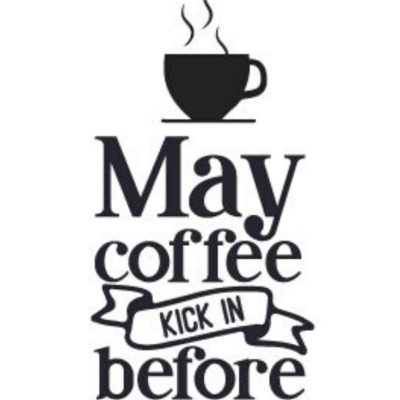 May coffee kick in before reality plotter-freebie kostenlose Plottdatei Spruch Motivation Gute Laune kostenlose Schnittmuster Gratis-Nähanleitung