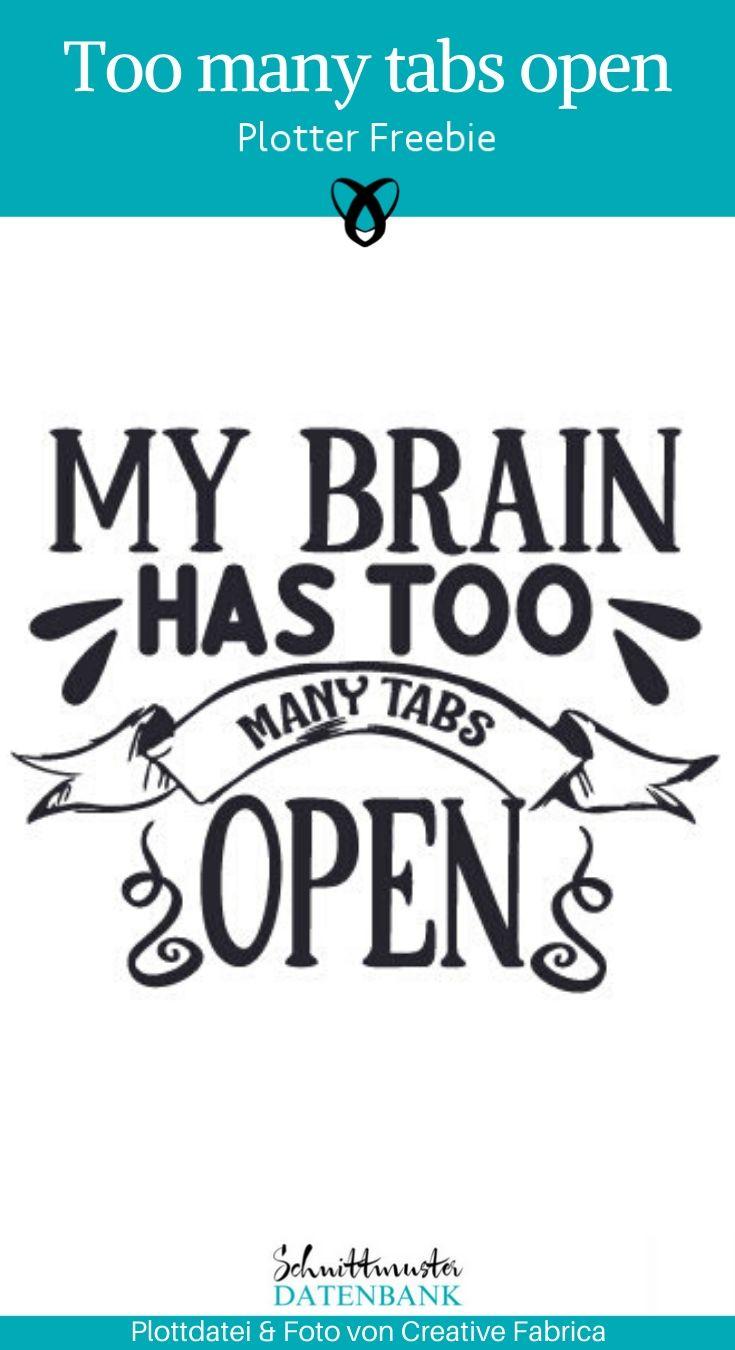 my brain has to many tabs open Plotter-Freebie kostenlose Plottdatei entschuldigung spruch kostenlose Schnittmuster Gratis-Nähanleitung